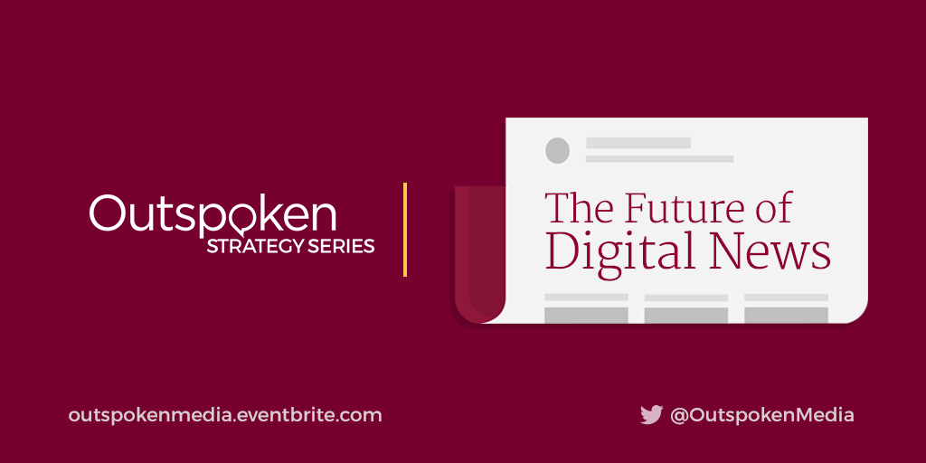 Outspoken Strategy Series: The Future of Digital News