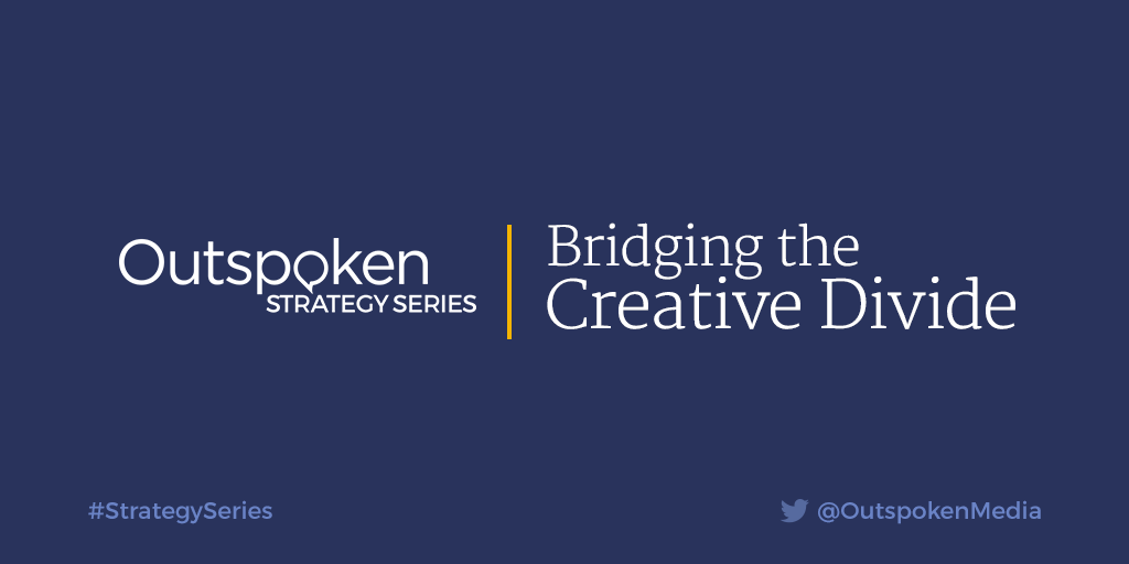 Outspoken Strategy Series: Bridging the Creative Divide