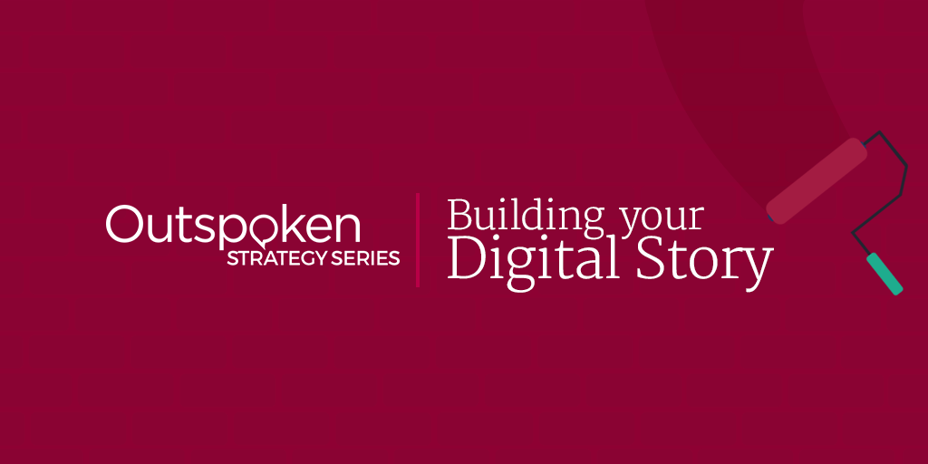 Outspoken Strategy Series: Building Your Digital Story